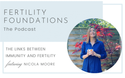 The Links Between Immunity and Fertility with Nicola Moore