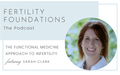 The Functional Medicine Approach to Infertility with Sarah Clark