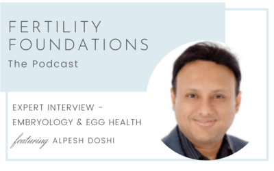 Expert Interview – Embryology and Egg Health with Alpesh Doshi from IVF London