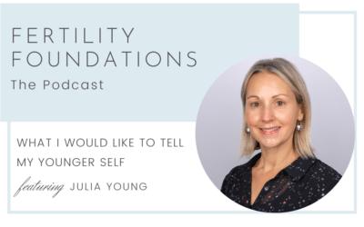 What I Would Like to Tell My Younger Self About Infertility with Julia Young