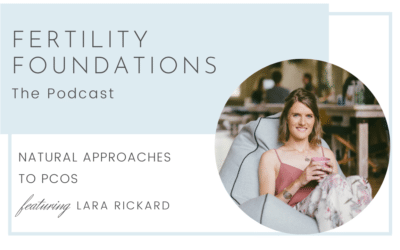 Natural Approaches to PCOS for Fertility with Lara Rickard from Marula Wellness