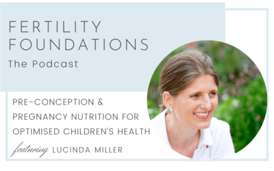 Pre-conception and Pregnancy Nutrition for Optimised Children's Health with Lucinda Miller from Naturedoc
