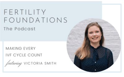 Making Every Cycle Count – IVF Preparation with Nutritionist Victoria Smith